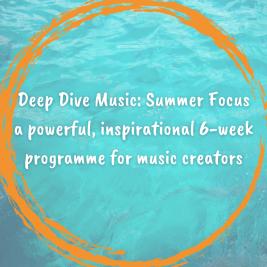 Deep Dive Music: Summer Focus - a powerful and inspirational 6-week career development programme for musicians
