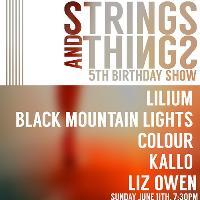 Strings & Things 5TH BIRTHDAY!!FT: LILIUM, COLOUR & more!