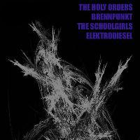The Holy Orders / Brennpunkt / The Schoolgirls / Elektro Diesel