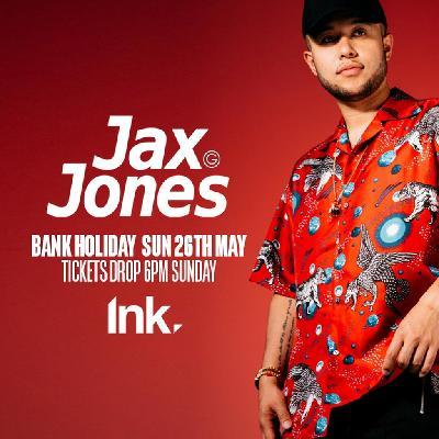 Ink Bank Holiday Sunday 26th May w/ Jax Jones