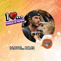 I Love... DILFS