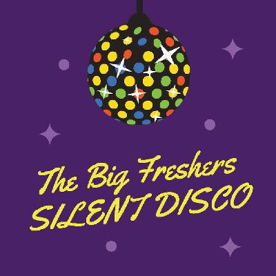 The Big Freshers *Silent Disco*