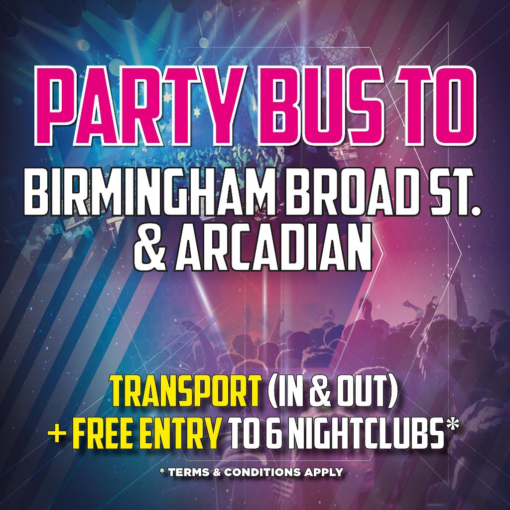 PARTY BUS TO BIRMINGHAM BROAD STREET & ARCADIAN