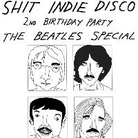 Shit Indie Disco - 2nd Birthday - Beatles Special