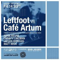 Leftfoot vs Cafe Artum - Free Entry