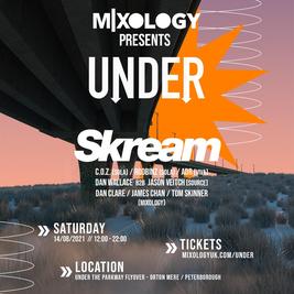 Mixology Presents: UNDER feat SKREAM