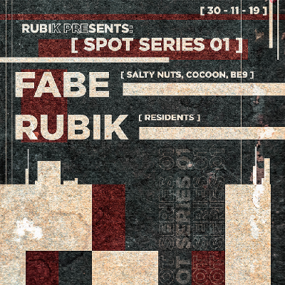 Rubik Presents: Spot Series w/ FABE (Salty Nuts, Cocoon, BE9)