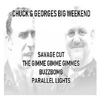 Chuck and Georges Big Weekend ~ Multi band Night.
