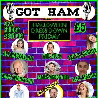GOT HAM comedy. Halloween dress down Friday