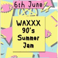 Waxxx 90's Summer Jam