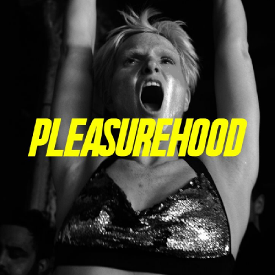 Pleasurehood - Every Saturday at XOYO