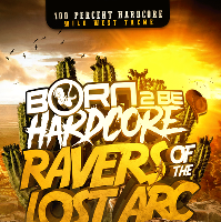 Born 2 Be Hardcore : Ravers Of The Lost Arc