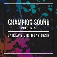 Champion Sound Presents: Jaikea