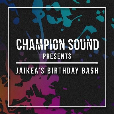 Champion Sound Presents: Jaikea's Birthday Bash