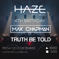 Haze Records 4th Birthday Presents Max Chapman + Truth Be Told