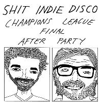 Shit Indie Disco - Champions League Final After Party