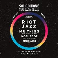 RiOt JaZz! The Final Soundwave Launch Party w/ Mr Thing