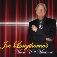 Joe Longthorne's Music Hall Matinees
