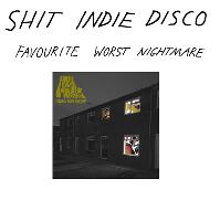 Shit Indie Disco - Favourite Worst Nightmare special