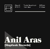 Glass presents Anil Aras (Slapfunk Records) + Residents
