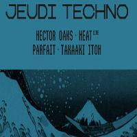 Jeudi Techno: Takaahi Itoh, Héctor Oaks, Heat (Live), Parfait