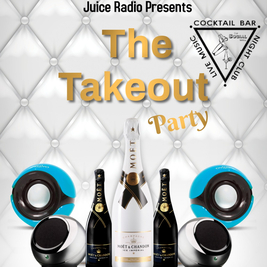 Juice Radio presents...The Takeout Party