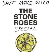 Shit Indie Disco - The Stone Roses Special
