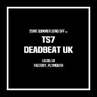 2SME Summer Send Off w/ TS7 and Deadbeat UK