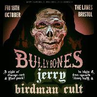 Bullybones / Jerry / Birdman Cult