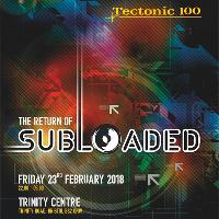 Subloaded - Tectonic 100