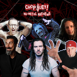 Chop Suey! Nu-Metal Anthems