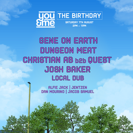 You&Me - 6th Birthday - Gene On Earth, Dungeon Meat & More