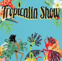 Tropicalia Show