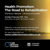 Café Science Dundee: Health Promotion: Road to Rehabilitation