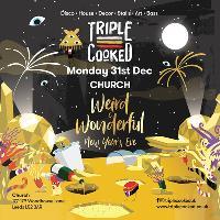 Triple Cooked: Leeds - Weird & Wonderful New Years Eve