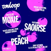 Moxie Pres. On Loop with Saoirse & Peach