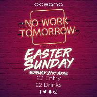 No Work Tomorrow presents Easter Sunday