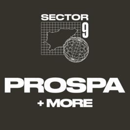 Sector 9 presents Prospa + more