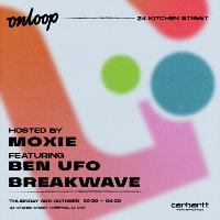 Moxie pres. On Loop with Ben UFO & Breakwave