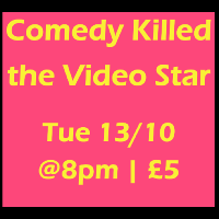 Comedy Killed the Video Star presented by QED