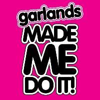 Garlands Made Me Do It