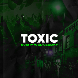 Toxic Manchester every Wednesday @ FAC251!