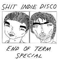 Shit Indie Disco - End of Term Special