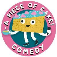 A Piece of Cake! FREE cake & comedy